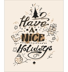 Have a nice holidays greeting card lettering and vector