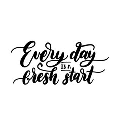 Everyday is a fresh start motivational hand vector