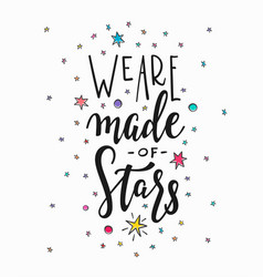 we are made of stars quote typography lettering vector image