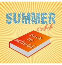 Summer off and back to school vector