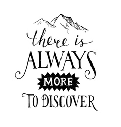 There is always more to discover - lettering vector image