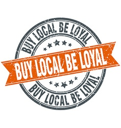 Buy local be loyal round orange grungy vintage vector