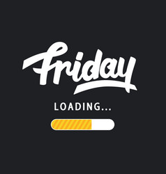 Friday is loading amusing trendy hand lettering vector