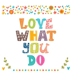 Love what you do Hand drawn inspirational and vector image vector image