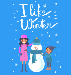 i like winter poster mother child making snowman vector image