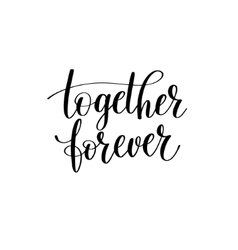 Together forever black white hand written vector