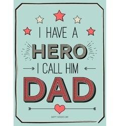 Fathers day card i have a hero I call him dad vector image