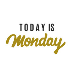today is monday modern calligraphy vector image