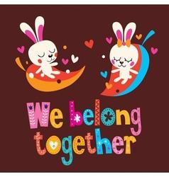 We belong together cute bunnies love card vector image vector image
