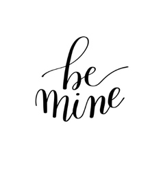 Be mine black and white hand written lettering vector