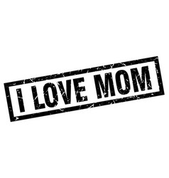 square grunge black i love mom stamp vector image vector image