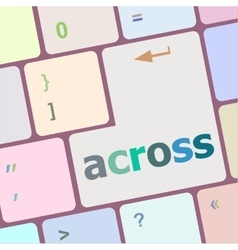 Across button on keyboard with soft focus vector