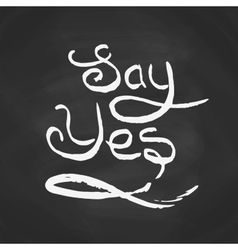 Say yes quote modern brush calligraphy vector