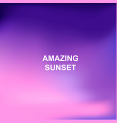 Blurred nature background words amazing sunset in vector