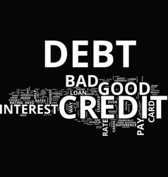 Good vs bad credit debt text background word vector