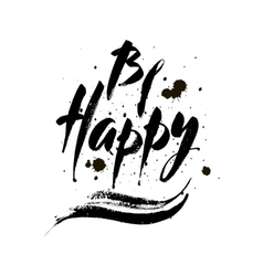 Inscription Be happy Brush calligraphy vector image