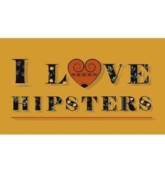 Inscription I love Hipsters Black floral letters vector image vector image