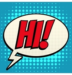 Hi comic book bubble text retro style vector image vector image