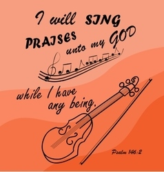 Bible verse i will sing to god while i am vector