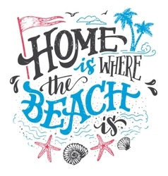 Home is where the beach is typography vector