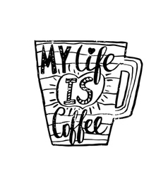 Hand drawn vintage quote for coffee themedmy life vector