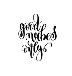 Good vibes only hand lettering inscription vector