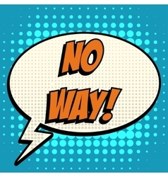 No way comic book bubble text retro style vector image