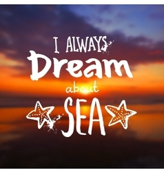 I always dream about a sea - sign on vector image vector image