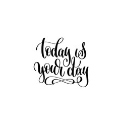 today is your day hand lettering inscription vector image