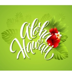 Aloha Hawaii Hand lettering with exotic flowers vector image vector image