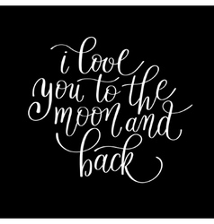 i love you to the moon and back handwritten vector image vector image