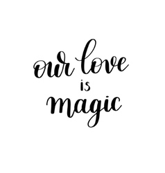 Our love is magic black and white hand written vector