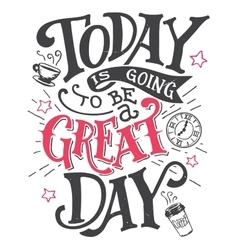 Today is going to be a great day lettering card vector image vector image
