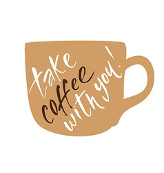 take coffee with you lettering vector image
