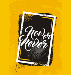 Now or never creative text message vector