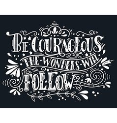 Be courageous the wonders will follow vector