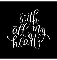 With all my heart handwritten calligraphy vector