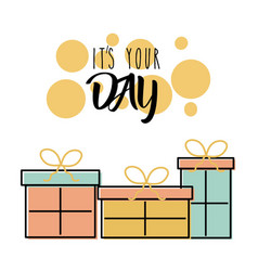 its your day birthday gift boxes decoration poster vector image