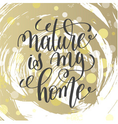 Nature is my home handwritten lettering positive vector
