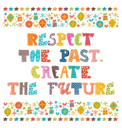 Respect the past create the future stylish vector