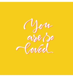 You are so loved 21 vector image vector image