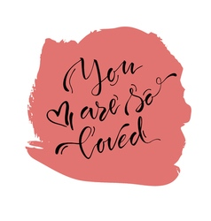 You are so loved 15 vector image