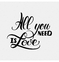 All you need is love Hand Calligraphic phrase vector image