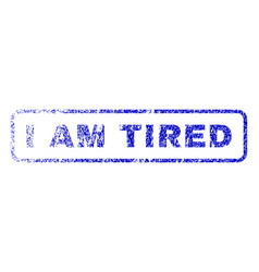 i am tired rubber stamp vector image