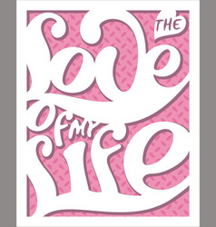 lettering poster-love of my life 2 vector image vector image