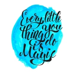 Every little thing you do is magic hand drawn vector