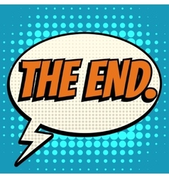 The end comic book bubble text retro style vector image