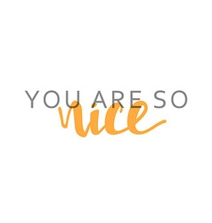 You are so nice phrase in handmade vector image