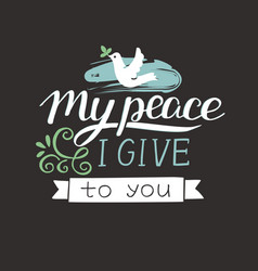 hand lettering my peace i give to you with pigeon vector image vector image