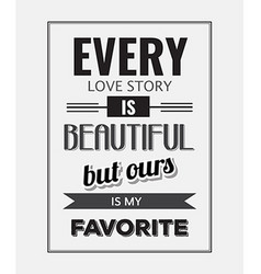 Retro motivational quote Every love story is vector image vector image